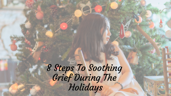 8 Steps To Soothing Grief During The Holidays