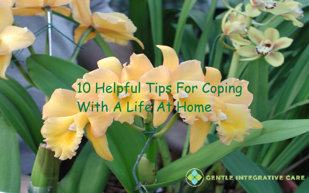 10 Helpful Tips For Coping With A Life At Home